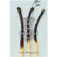Suicide Notes from Beautiful Girls by Weingarten, Lynn, 9781481418539