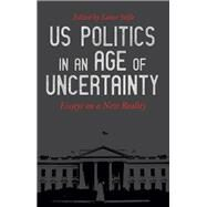 Us Politics in an Age of Uncertainty by Selfa, Lance, 9781608468539