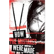 How the Mistakes Were Made A Novel by McMahon, Tyler, 9780312658540
