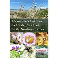A Naturalist's Guide to the Hidden World of Pacific Northwest Dunes by Poinar, George, Jr., 9780870718540