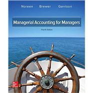 Managerial Accounting for Managers by Noreen, Eric; Brewer, Peter; Garrison, Ray, 9781259578540