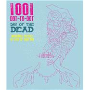1001 Dot-to-Dot: Day of the Dead by Moffett, Patricia, 9781626868540