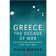 Greece, the Decade of War by Brewer, David, 9781780768540