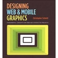Designing Web and Mobile Graphics Fundamental concepts for web and interactive projects by Schmitt, Christopher, 9780321858542