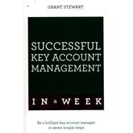 Successful Key Account Management in a Week: Teach Yourself by Stewart, Grant, 9781473608542