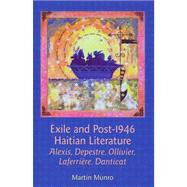Exile and Post-1946 Haitian Literature Alexis, Depestre, Ollivier, Laferrière, Danticat by Munro, Martin, 9781846318542
