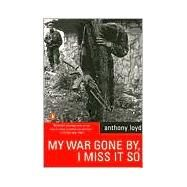 My War Gone By, I Miss It So by Loyd, Anthony (Author), 9780140298543