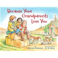 Because Your Grandparents Love You by Clements, Andrew; Alley, R. W., 9780544148543