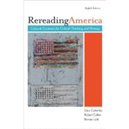 Rereading America : Cultural Contexts for Critical Thinking and Writing by Colombo, Gary; Cullen, Robert; Lisle, Bonnie, 9780312548544