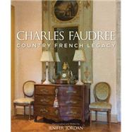 Charles Faudree's Country French Legacy by Jordan, 9781423638544