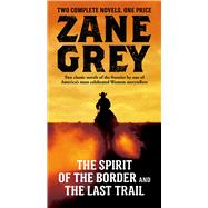 The Spirit of the Border and The Last Trail by Grey, Zane, 9780765378545
