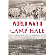 World War II at Camp Hale by Witte, David R.; Whitlock, Flint, 9781467118545