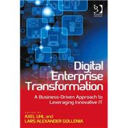 Digital Enterprise Transformation: A Business-Driven Approach to Leveraging Innovative IT by Uhl,Axel, 9781472448545