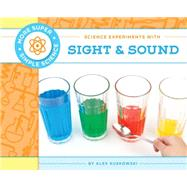 Science Experiments With Sight & Sound by Kuskowski, Alex, 9781617838545