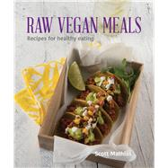Raw Vegan Meals: Recipes for Healthy Eating by Mathias, Scott, 9781742578545
