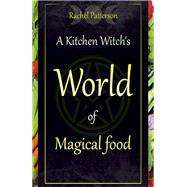 A Kitchen Witch's World of Magical Food by Patterson, Rachel, 9781782798545