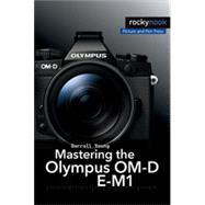 Mastering the Olympus OM-D E-M1: Updated for Firmware 3.0 by Young, Darrell, 9781937538545