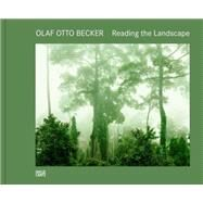 Olaf Otto Becker: Reading the Landscape by Ewing, William A.; Becker, Olaf Otto, 9783775738545