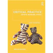 Critical Practice: Artists, museums, ethics by Marstine; Janet, 9780415658546