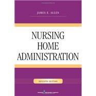 Nursing Home Administration by Allen, James E., Ph.D., 9780826128546