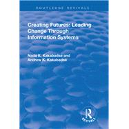 Creating Futures: Leading Change Through Information Systems by Dorac-Kakabadse,Andrew, 9781138738546