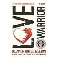 Love Warrior (Oprah's Book Club) A Memoir by Melton, Glennon Doyle, 9781250128546