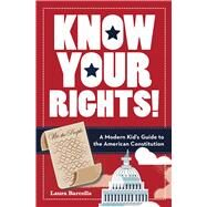 Know Your Rights! A Modern Kid's Guide to the American Constitution by Barcella, Laura, 9781454928546