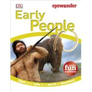 Eye Wonder: Early People by DK Publishing, 9781465428547