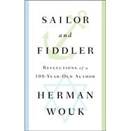 Sailor and Fiddler Reflections of a 100-Year-Old Author by Wouk, Herman, 9781501128547