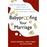 Babyproofing Your Marriage by Cockrell, Stacie; O'neill, Cathy, 9780061738548