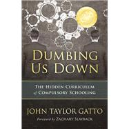 Dumbing Us Down by Gatto, John Taylor; Slayback, Zachary, 9780865718548