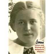 Anni: Letters and Writings of Annemarie Wachter by Wachter, Annemarie; Wright, Marianne; Albertz, Erna, 9780874868548