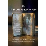 The True German The Diary of a World War II Military Judge