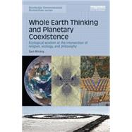 Whole Earth Thinking and Planetary Coexistence: Ecological wisdom at the intersection of religion, ecology, and philosophy by Mickey; Sam, 9781138888548