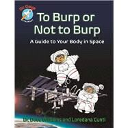 To Burp or Not to Burp A Guide to Your Body in Space by Williams, Dave; Cunti, Loredana; Krynauw, Theo, 9781554518548