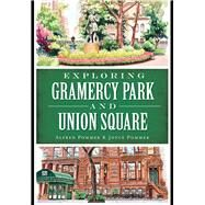 Exploring Gramercy Park and Union Square by Pommer, Alfred; Pommer, Joyce, 9781626198548