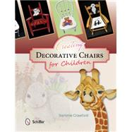 Creating Decorative Chairs for Children by Crawford, Sammie, 9780764348549