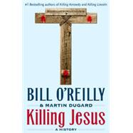 Killing Jesus A History by O'Reilly, Bill; Dugard, Martin, 9780805098549