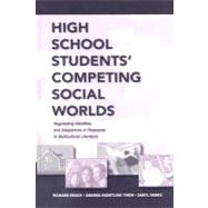 High School Students' Competing Social Worlds: Negotiating Identities and Allegiances in Response to Multicultural Literature by Beach; Richard, 9780805858549