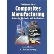 Fundamentals of Composites Manufacturing : Materials, Methods and Applications by Strong, A. Brent, 9780872638549