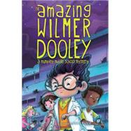The Amazing Wilmer Dooley A Mumpley Middle School Mystery by Dewitt, Fowler; Montalvo, Rodolfo, 9781442498549