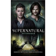 Supernatural - Mythmaker by Waggoner, Tim, 9781783298549