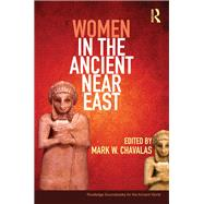 Women in the Ancient Near East: A Sourcebook by Chavalas; Mark, 9780415448550