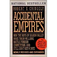 Accidental Empires: How the Boys of Silicon Valley Make Their Millions, Battle Foreign Competition, and Still Can't Get a Date by Cringely, Robert X., 9780887308550