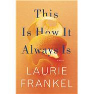 This Is How It Always Is A Novel by Frankel, Laurie, 9781250088550