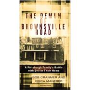The Demon of Brownsville Road: A Pittsburgh Family's Battle With Evil in Their Home by Cranmer, Bob; Manfred, Erica, 9780425268551