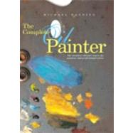 The Complete Oil Painter; The Essential Reference for Beginners to Professionals by Brian Gorst, 9780823008551