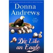 Die Like an Eagle A Meg Langslow Mystery by Andrews, Donna, 9781250078551