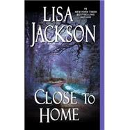 Close to Home by Jackson, Lisa, 9781420118551