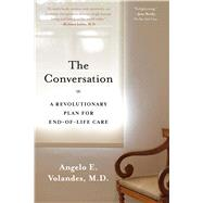 The Conversation A Revolutionary Plan for End-of-Life Care by Volandes, M.D., Angelo, M.D., 9781620408551